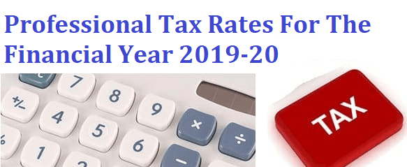 Professional Tax Rates For The Financial Year 2019-20